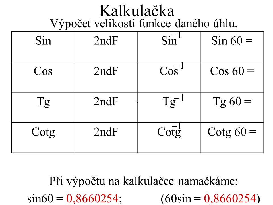 Kalkulačka Výpočet velikosti funkce daného úhlu. Při výpočtu na kalkulačce namačkáme: sin60 = 0,8660254; (60sin = 0,8660254) Sin2ndFSinSin 60 = Cos2nd