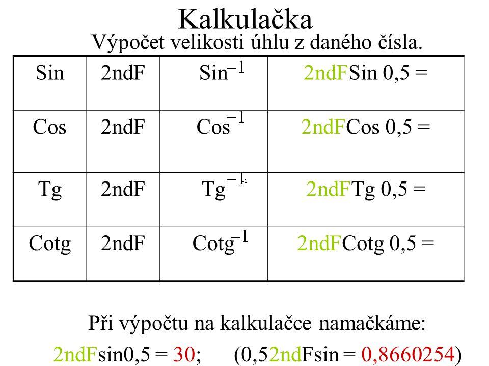 Kalkulačka Výpočet velikosti úhlu z daného čísla. Při výpočtu na kalkulačce namačkáme: 2ndFsin0,5 = 30; (0,52ndFsin = 0,8660254) Sin2ndFSin2ndFSin 0,5