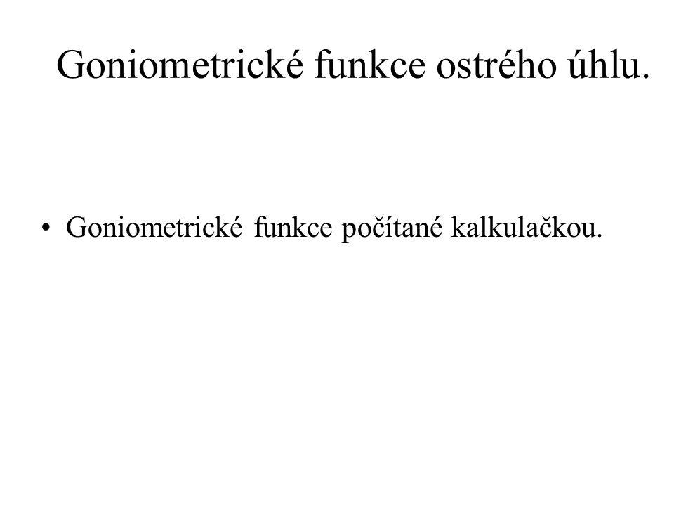 Goniometrické funkce ostrého úhlu. Goniometrické funkce počítané kalkulačkou.