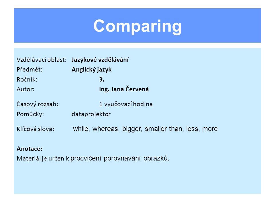 Comparing Vzdělávací oblast:Jazykové vzdělávání Předmět:Anglický jazyk Ročník:3.