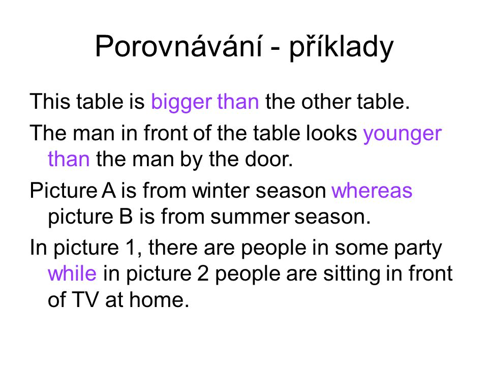 Porovnávání - příklady This table is bigger than the other table.