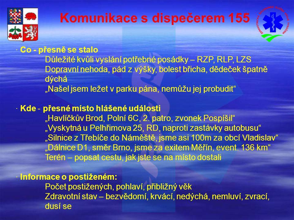 """Komunikace s dispečerem 155 · Co - přesně se stalo Důležité kvůli vyslání potřebné posádky – RZP, RLP, LZS Dopravní nehoda, pád z výšky, bolest břicha, dědeček špatně dýchá """"Našel jsem ležet v parku pána, nemůžu jej probudit · Kde - přesné místo hlášené události """"Havlíčkův Brod, Polní 6C, 2."""