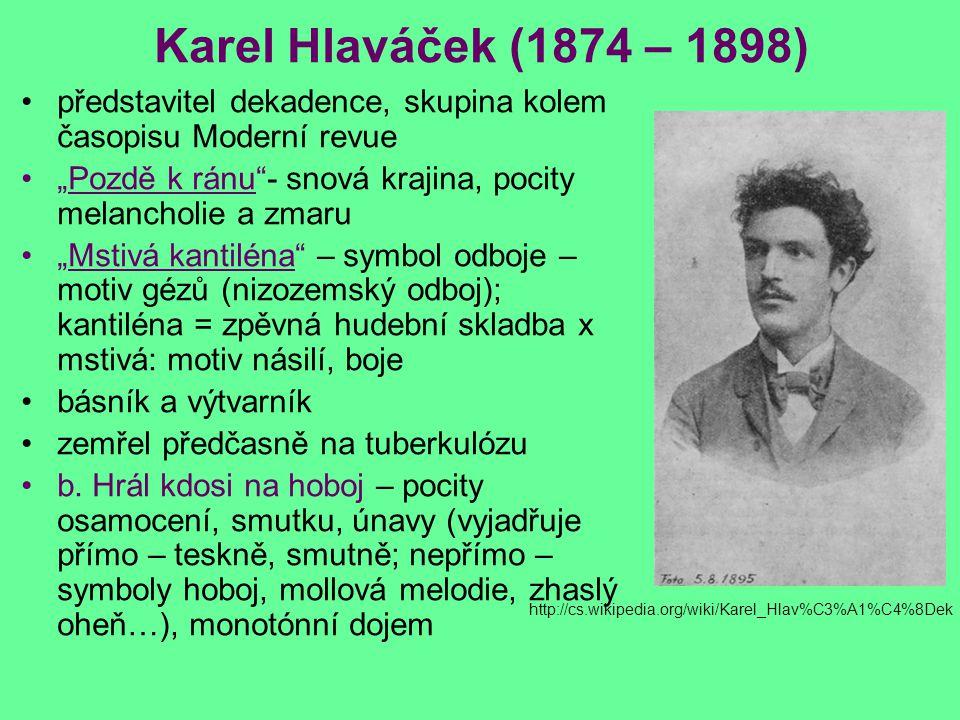 """Karel Hlaváček (1874 – 1898) představitel dekadence, skupina kolem časopisu Moderní revue """"Pozdě k ránu""""- snová krajina, pocity melancholie a zmaru """"M"""