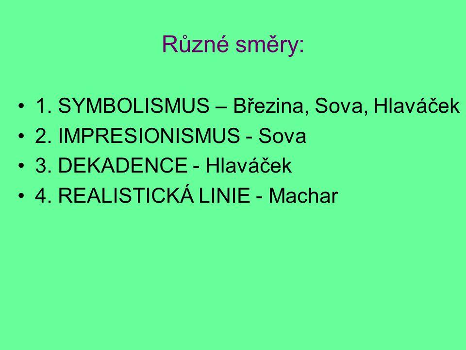 Různé směry: 1. SYMBOLISMUS – Březina, Sova, Hlaváček 2. IMPRESIONISMUS - Sova 3. DEKADENCE - Hlaváček 4. REALISTICKÁ LINIE - Machar