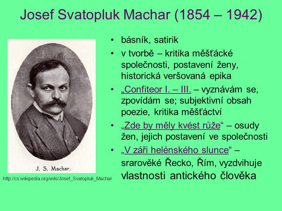 """Josef Svatopluk Machar (1854 – 1942) básník, satirik v tvorbě – kritika měšťácké společnosti, postavení ženy, historická veršovaná epika """"Confiteor I."""