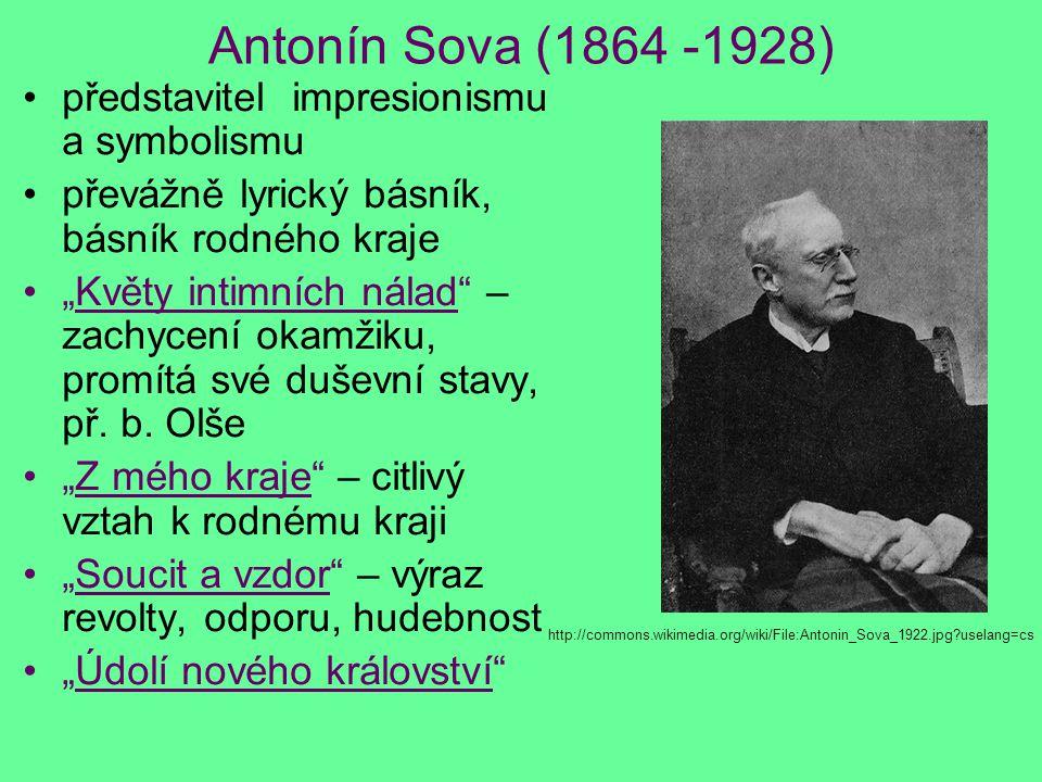 """Antonín Sova (1864 -1928) představitel impresionismu a symbolismu převážně lyrický básník, básník rodného kraje """"Květy intimních nálad"""" – zachycení ok"""