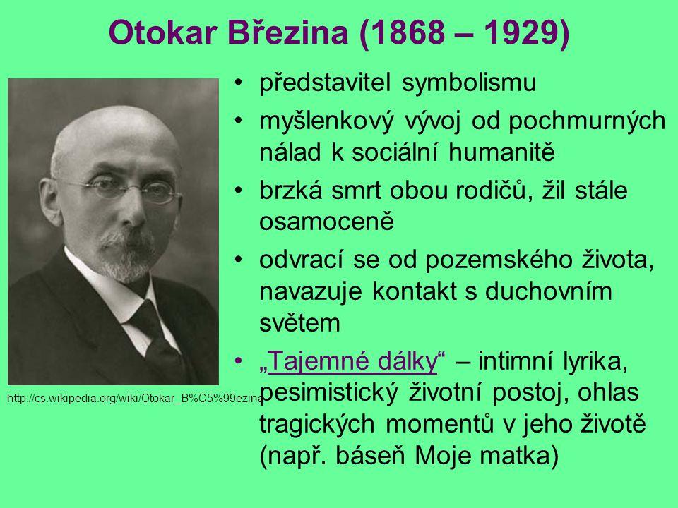 Otokar Březina (1868 – 1929) představitel symbolismu myšlenkový vývoj od pochmurných nálad k sociální humanitě brzká smrt obou rodičů, žil stále osamo