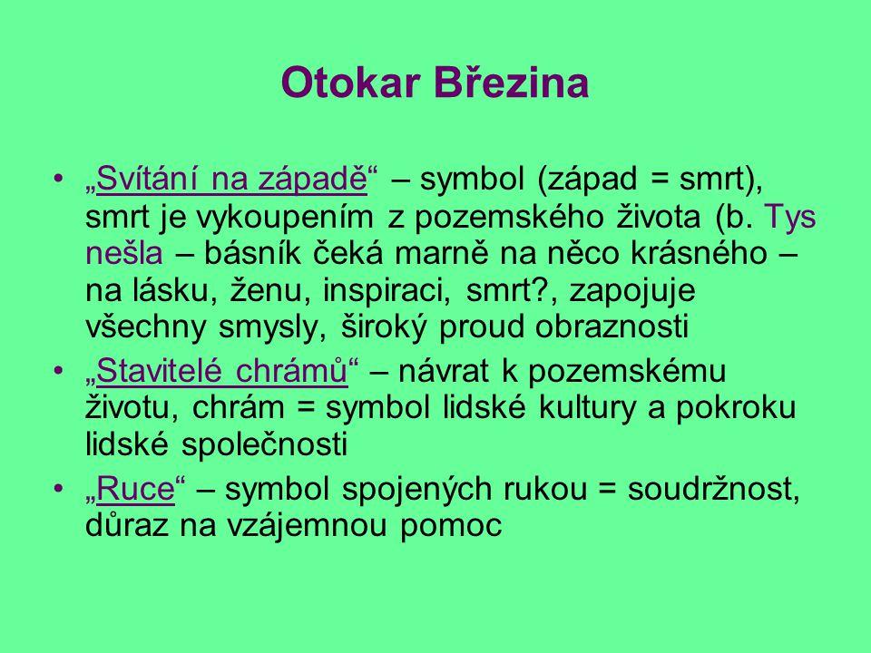 """Otokar Březina """"Svítání na západě"""" – symbol (západ = smrt), smrt je vykoupením z pozemského života (b. Tys nešla – básník čeká marně na něco krásného"""