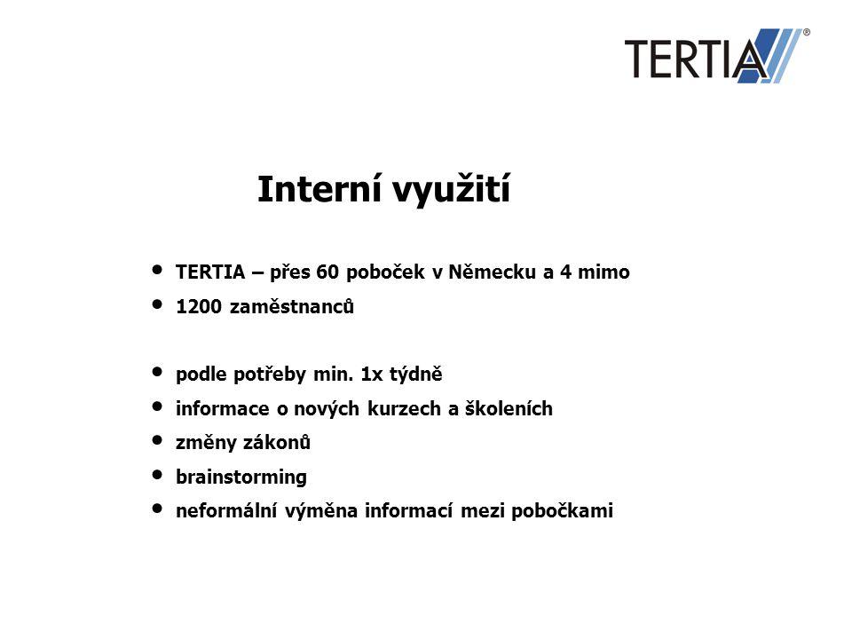 Interní využití TERTIA – přes 60 poboček v Německu a 4 mimo 1200 zaměstnanců podle potřeby min. 1x týdně informace o nových kurzech a školeních změny