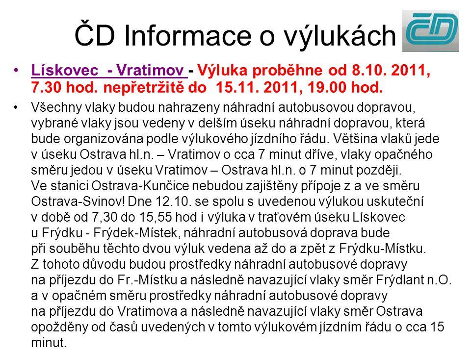 ČD Informace o výlukách Lískovec - Vratimov - Výluka proběhne od 8.10. 2011, 7.30 hod. nepřetržitě do 15.11. 2011, 19.00 hod. Všechny vlaky budou nahr