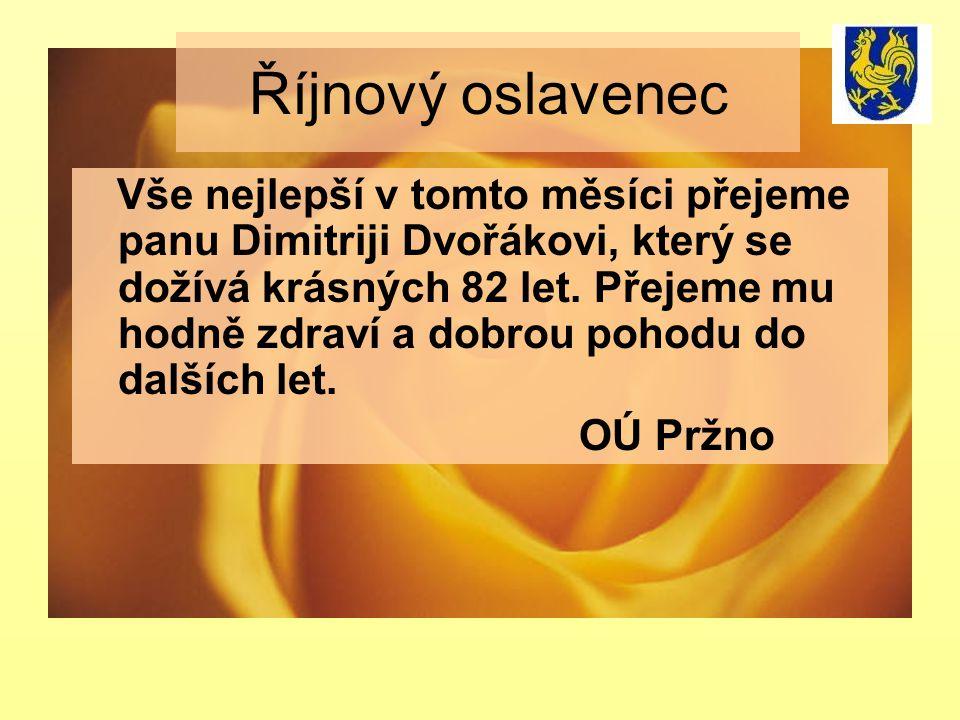 Říjnový oslavenec Vše nejlepší v tomto měsíci přejeme panu Dimitriji Dvořákovi, který se dožívá krásných 82 let. Přejeme mu hodně zdraví a dobrou poho