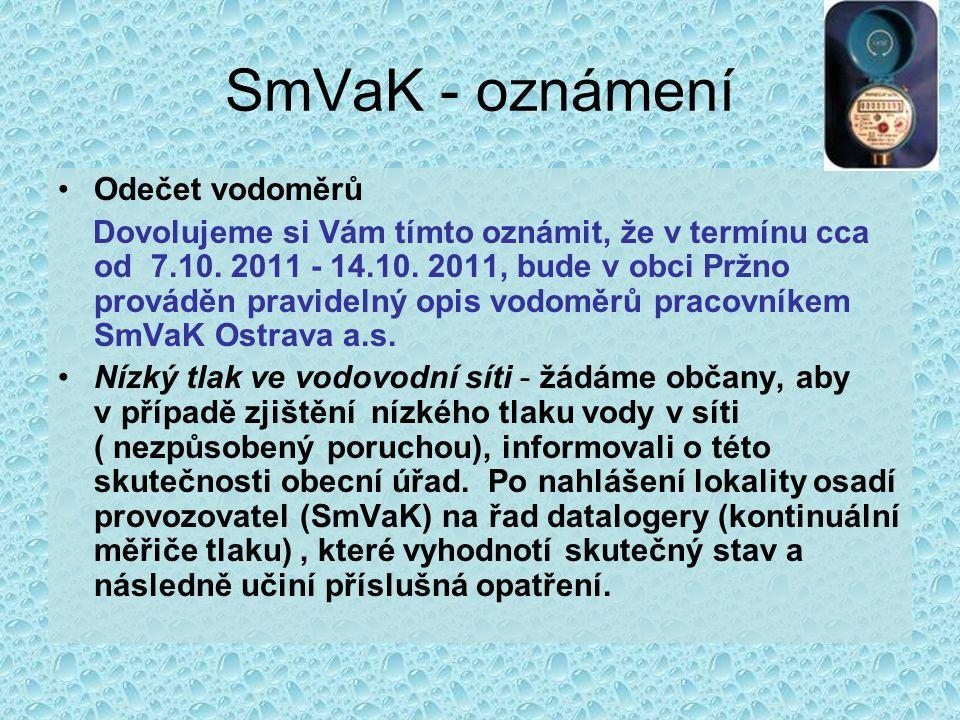 SmVaK - oznámení Odečet vodoměrů Dovolujeme si Vám tímto oznámit, že v termínu cca od 7.10. 2011 - 14.10. 2011, bude v obci Pržno prováděn pravidelný