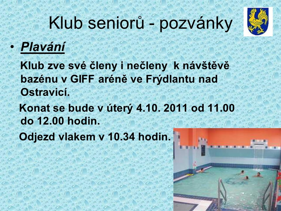 Klub seniorů - pozvánky Plavání Klub zve své členy i nečleny k návštěvě bazénu v GIFF aréně ve Frýdlantu nad Ostravicí. Konat se bude v úterý 4.10. 20