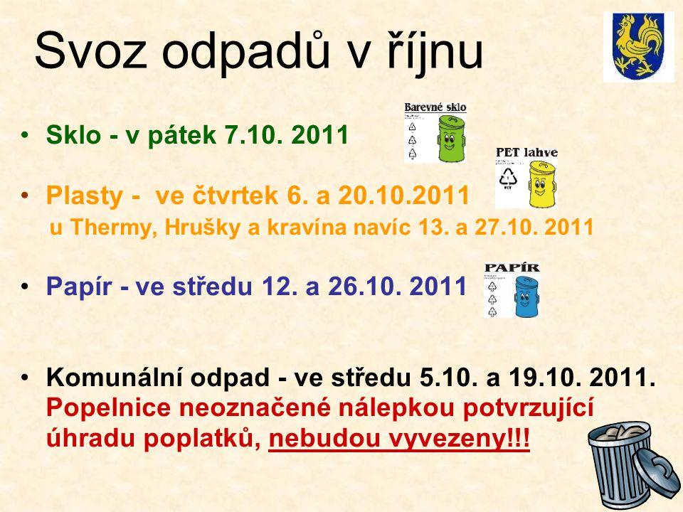 Svoz odpadů v říjnu Sklo - v pátek 7.10. 2011 Plasty - ve čtvrtek 6. a 20.10.2011 u Thermy, Hrušky a kravína navíc 13. a 27.10. 2011 Papír - ve středu