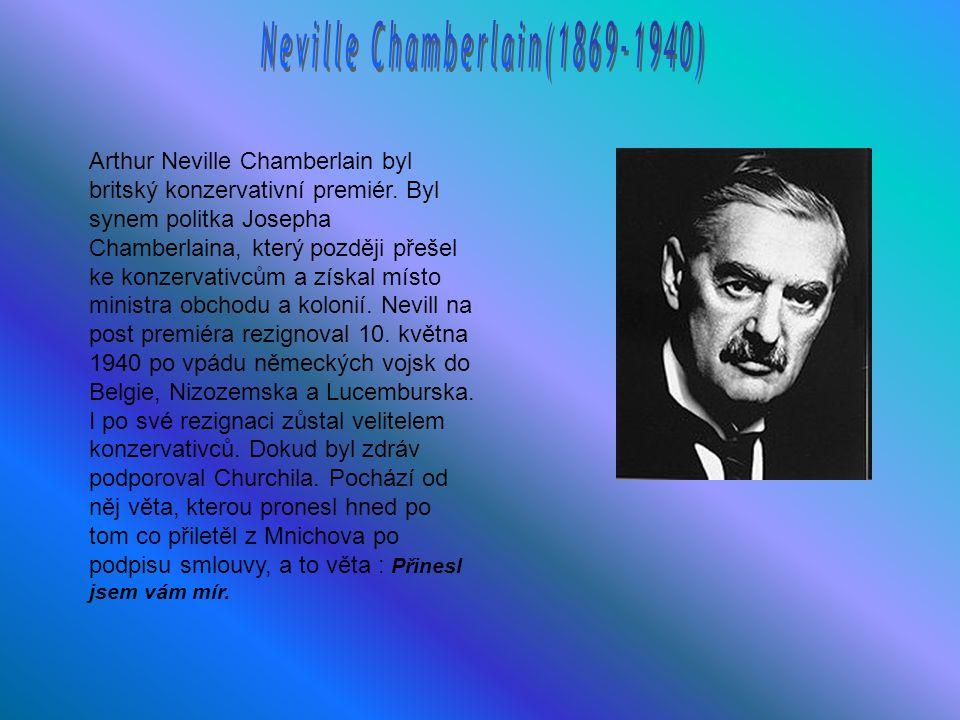 Arthur Neville Chamberlain byl britský konzervativní premiér. Byl synem politka Josepha Chamberlaina, který později přešel ke konzervativcům a získal