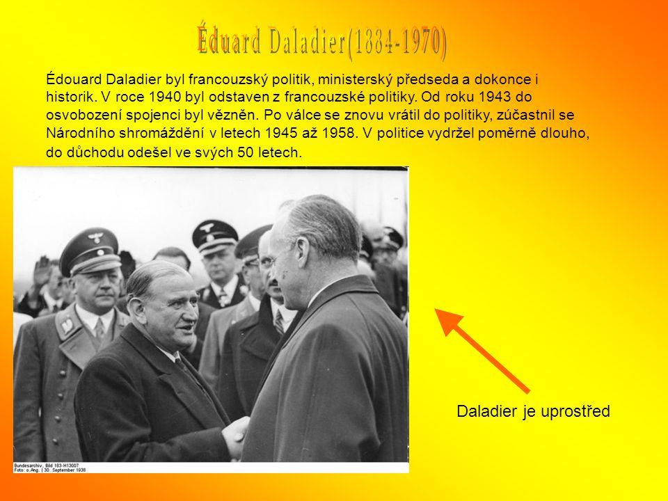 Édouard Daladier byl francouzský politik, ministerský předseda a dokonce i historik. V roce 1940 byl odstaven z francouzské politiky. Od roku 1943 do