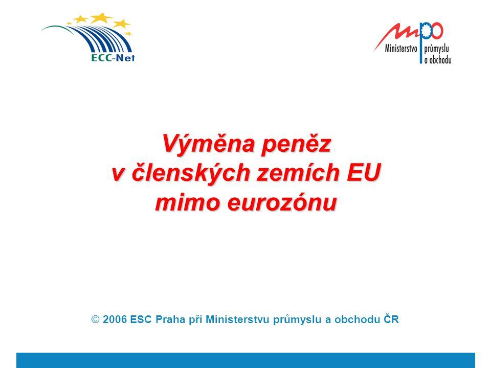 © 2006 ESC Praha při Ministerstvu průmyslu a obchodu ČR 12 3.3 Bankomaty -Bankomaty na směnu cizích bankovek se používají jen zřídka (Larnaka, Praha, Riga).