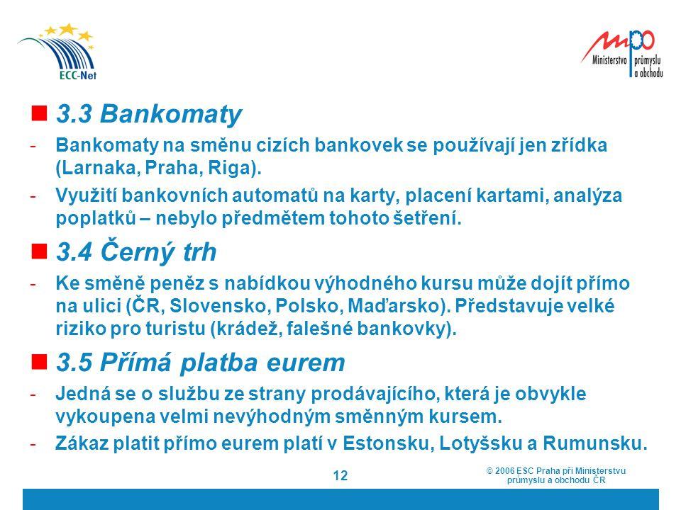 © 2006 ESC Praha při Ministerstvu průmyslu a obchodu ČR 12 3.3 Bankomaty -Bankomaty na směnu cizích bankovek se používají jen zřídka (Larnaka, Praha,