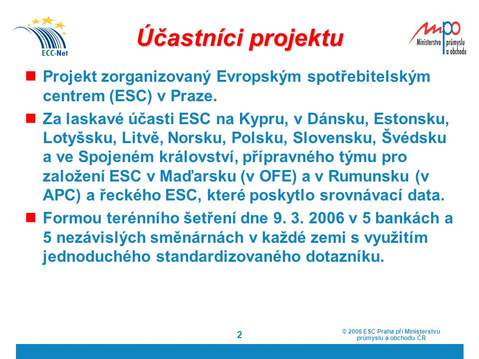2 Účastníci projektu Projekt zorganizovaný Evropským spotřebitelským centrem (ESC) v Praze. Za laskavé účasti ESC na Kypru, v Dánsku, Estonsku, Lotyšs