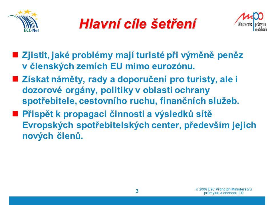 © 2006 ESC Praha při Ministerstvu průmyslu a obchodu ČR 3 Hlavní cíle šetření Zjistit, jaké problémy mají turisté při výměně peněz v členských zemích