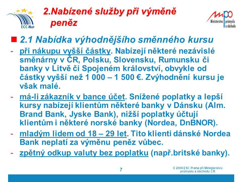 © 2006 ESC Praha při Ministerstvu průmyslu a obchodu ČR 7 2.Nabízené služby při výměně peněz 2.1 Nabídka výhodnějšího směnného kursu -při nákupu vyšší