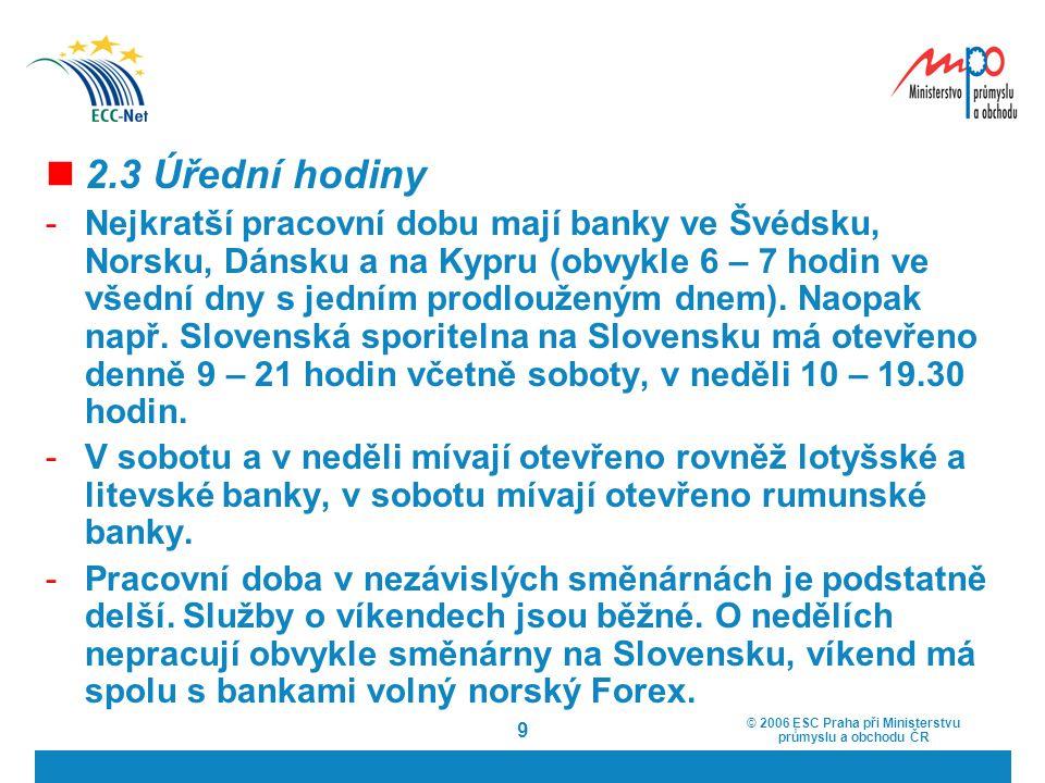 © 2006 ESC Praha při Ministerstvu průmyslu a obchodu ČR 9 2.3 Úřední hodiny -Nejkratší pracovní dobu mají banky ve Švédsku, Norsku, Dánsku a na Kypru
