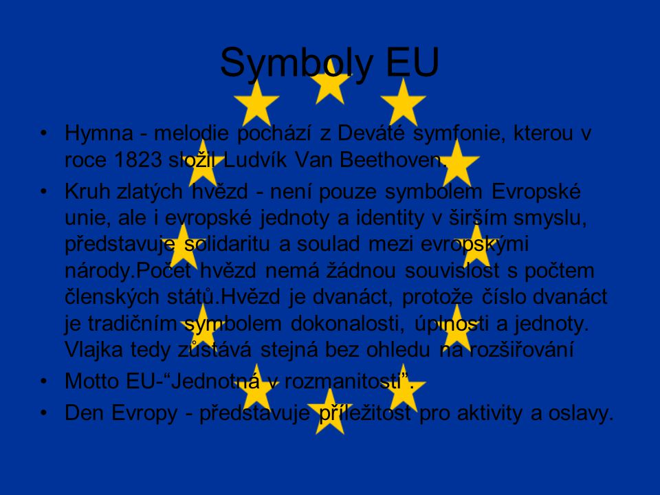 Symboly EU Hymna - melodie pochází z Deváté symfonie, kterou v roce 1823 složil Ludvík Van Beethoven. Kruh zlatých hvězd - není pouze symbolem Evropsk