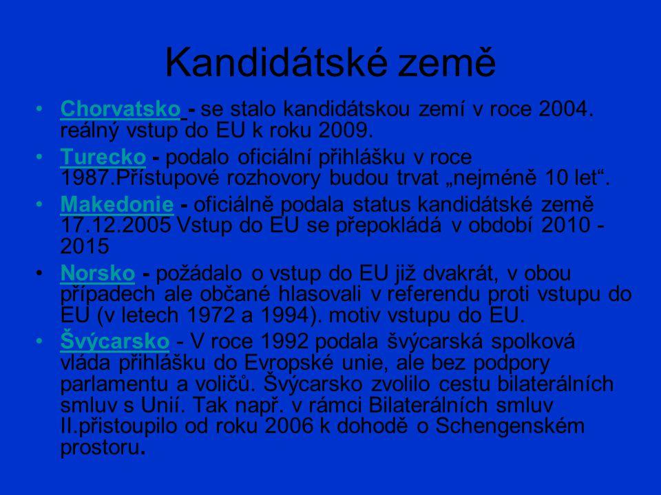 Kandidátské země Chorvatsko - se stalo kandidátskou zemí v roce 2004. reálný vstup do EU k roku 2009. Turecko - podalo oficiální přihlášku v roce 1987