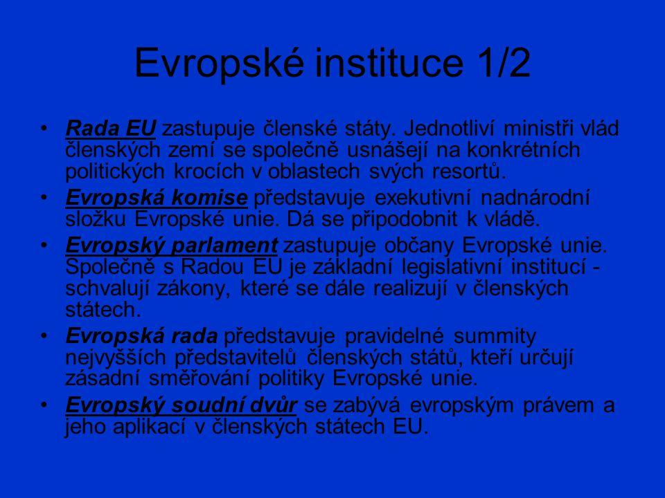 Evropské instituce 1/2 Rada EU zastupuje členské státy. Jednotliví ministři vlád členských zemí se společně usnášejí na konkrétních politických krocíc