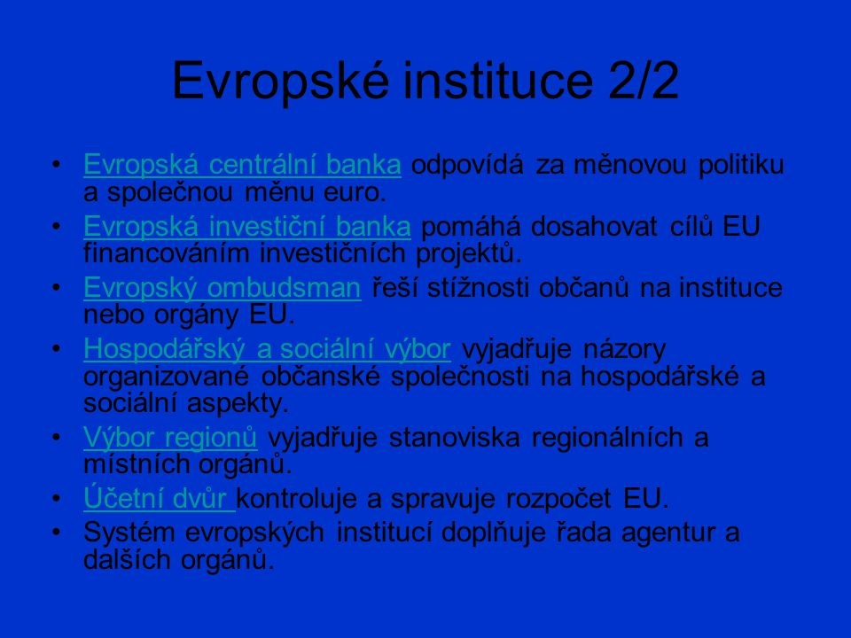 Evropské instituce 2/2 Evropská centrální banka odpovídá za měnovou politiku a společnou měnu euro.Evropská centrální banka Evropská investiční banka pomáhá dosahovat cílů EU financováním investičních projektů.