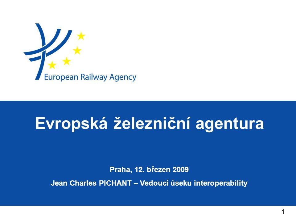 1 Praha, 12. březen 2009 Jean Charles PICHANT – Vedoucí úseku interoperability Evropská železniční agentura