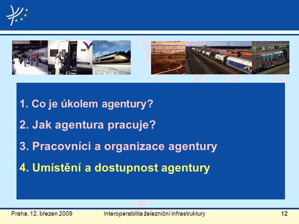 Praha, 12. březen 200912 1. Co je úkolem agentury? 2. Jak agentura pracuje? 3. Pracovníci a organizace agentury 4. Umístění a dostupnost agentury Inte