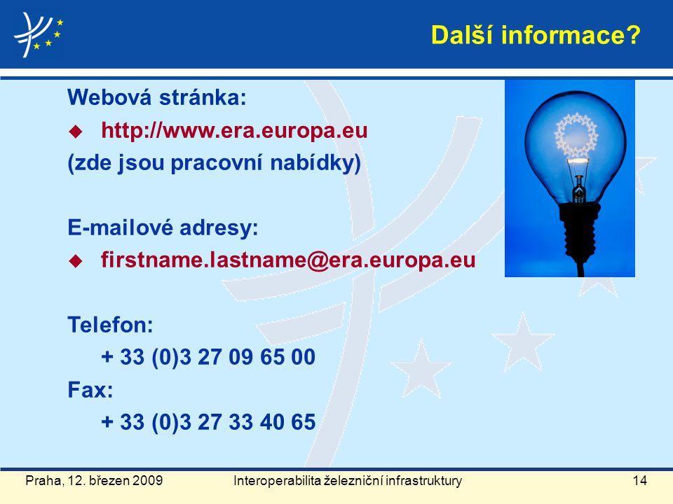 Praha, 12. březen 2009 Další informace? Webová stránka:  http://www.era.europa.eu (zde jsou pracovní nabídky) E-mailové adresy:  firstname.lastname@