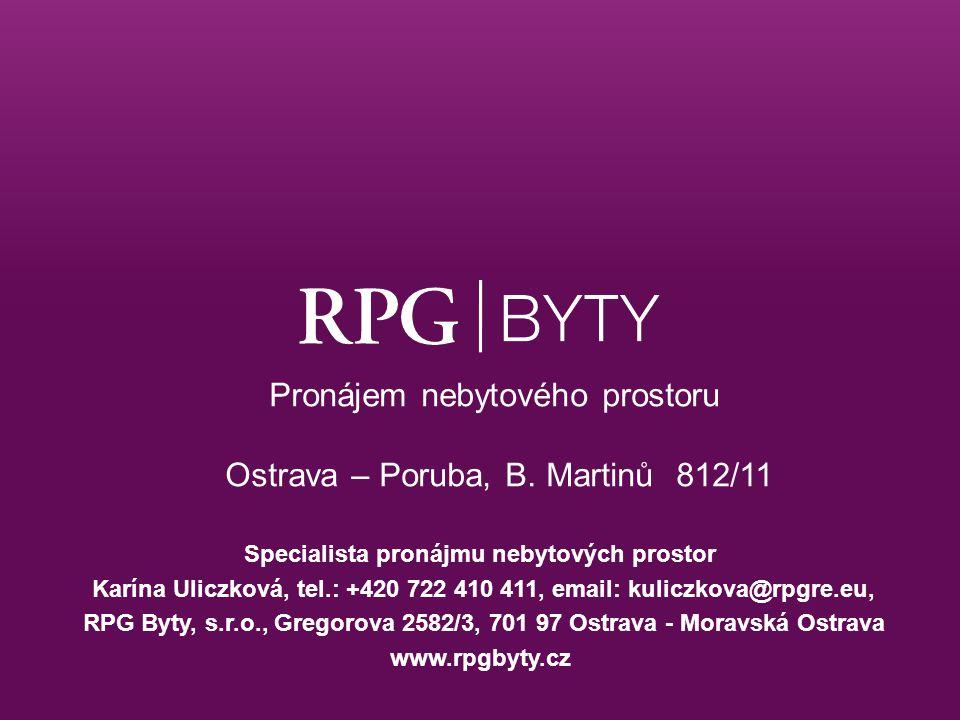 Pronájem nebytového prostoru Ostrava – Poruba, B. Martinů 812/11 Specialista pronájmu nebytových prostor Karína Uliczková, tel.: +420 722 410 411, ema