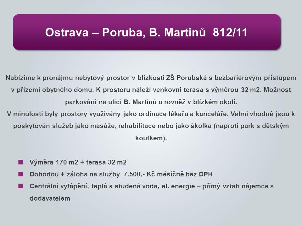 Ostrava – Poruba, B. Martinů 812/11 Nabízíme k pronájmu nebytový prostor v blízkosti ZŠ Porubská s bezbariérovým přístupem v přízemí obytného domu. K