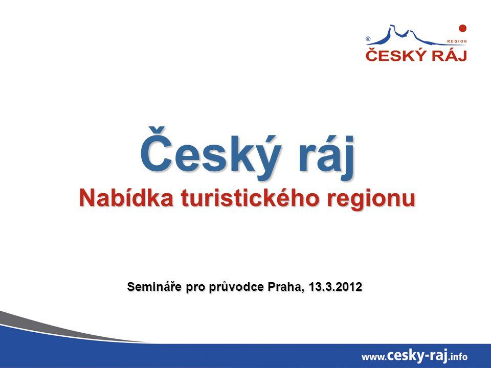Český ráj Nabídka turistického regionu Semináře pro průvodce Praha, 13.3.2012