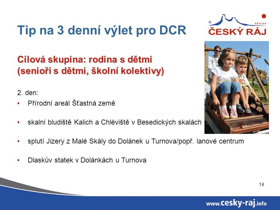 14 Tip na 3 denní výlet pro DCR Cílová skupina: rodina s dětmi (senioři s dětmi, školní kolektivy) 2. den: Přírodní areál Šťastná země skalní bludiště