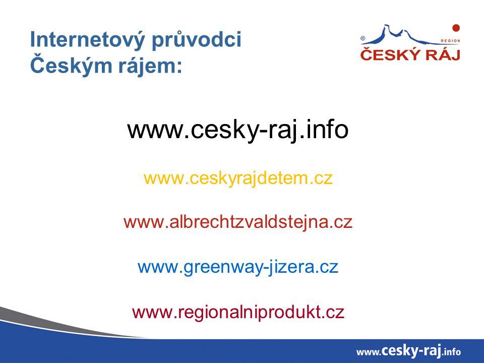Internetový průvodci Českým rájem: www.cesky-raj.info www.ceskyrajdetem.cz www.albrechtzvaldstejna.cz www.greenway-jizera.cz www.regionalniprodukt.cz