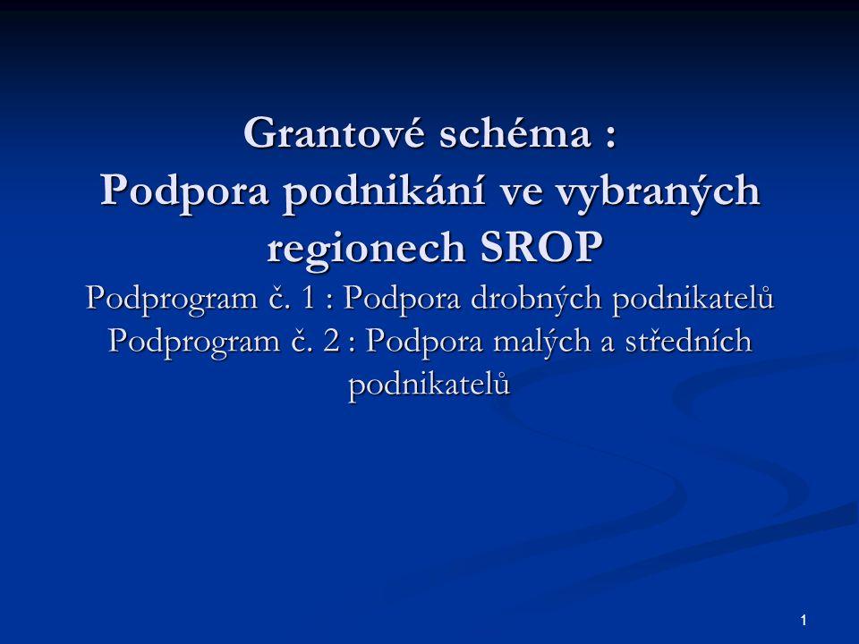 1 Grantové schéma : Podpora podnikání ve vybraných regionech SROP Podprogram č.