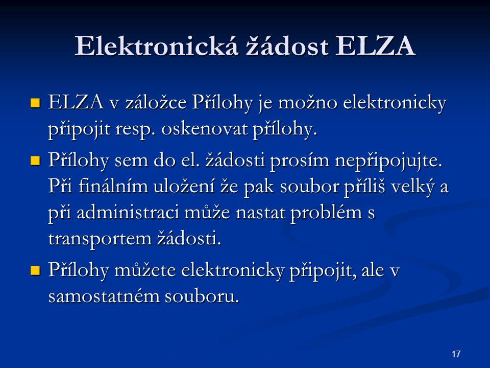 17 Elektronická žádost ELZA ELZA v záložce Přílohy je možno elektronicky připojit resp.