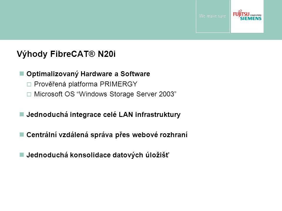 Výhody FibreCAT® N20i Optimalizovaný Hardware a Software  Prověřená platforma PRIMERGY  Microsoft OS Windows Storage Server 2003 Jednoduchá integrace celé LAN infrastruktury Centrální vzdálená správa přes webové rozhraní Jednoduchá konsolidace datových úložišť