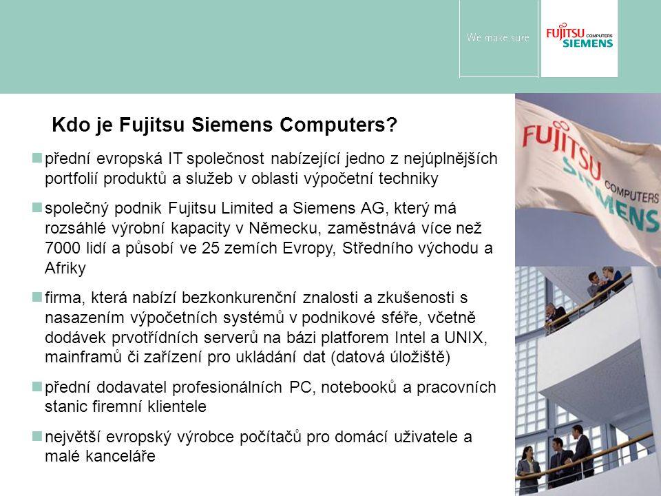 Kdo je Fujitsu Siemens Computers? přední evropská IT společnost nabízející jedno z nejúplnějších portfolií produktů a služeb v oblasti výpočetní techn