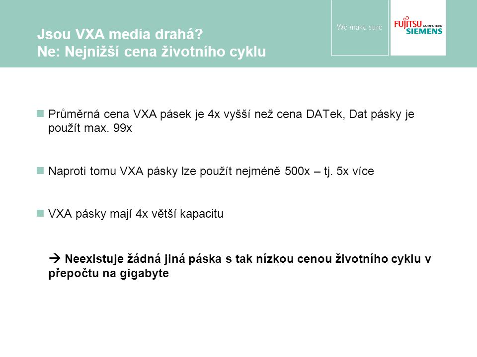 Průměrná cena VXA pásek je 4x vyšší než cena DATek, Dat pásky je použít max. 99x Naproti tomu VXA pásky lze použít nejméně 500x – tj. 5x více VXA pásk