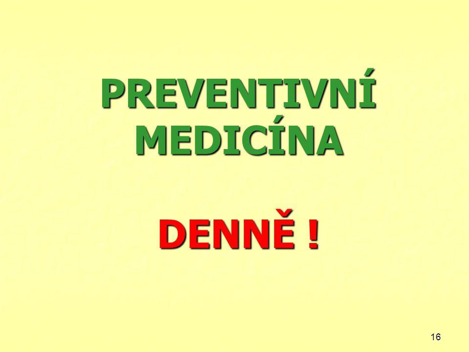 16 PREVENTIVNÍ MEDICÍNA DENNĚ !