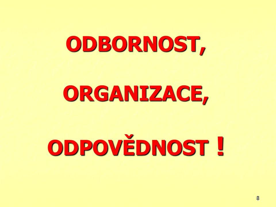 8 ODBORNOST, ORGANIZACE, ODPOVĚDNOST !
