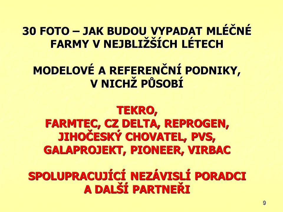 10 2010 PRODEJ KRAVSKÉHO MLÉKA V ČR KVÓTA 2,7 MLD KG UŽITKOVOST 7 200 L CHOVÁ SE 375 000 DOJNIC