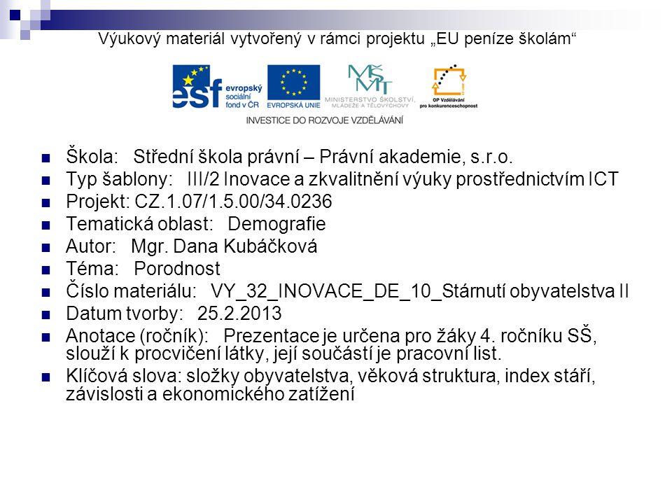 Stárnutí obyvatelstva v ČR Na základě minulého výkladu interpretujte data uvedená v následujících tabulkách a grafech.