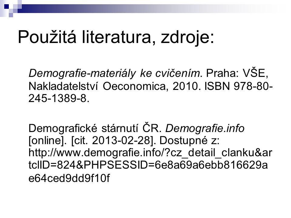 Použitá literatura, zdroje: Demografie-materiály ke cvičením. Praha: VŠE, Nakladatelství Oeconomica, 2010. ISBN 978-80- 245-1389-8. Demografické stárn