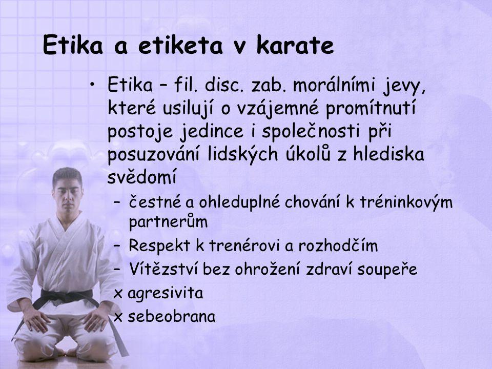 Etika a etiketa v karate Etika – fil. disc. zab. morálními jevy, které usilují o vzájemné promítnutí postoje jedince i společnosti při posuzování lids