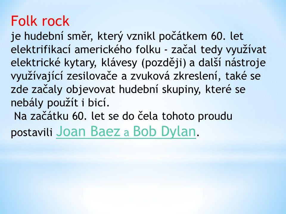 Folk rock je hudební směr, který vznikl počátkem 60.